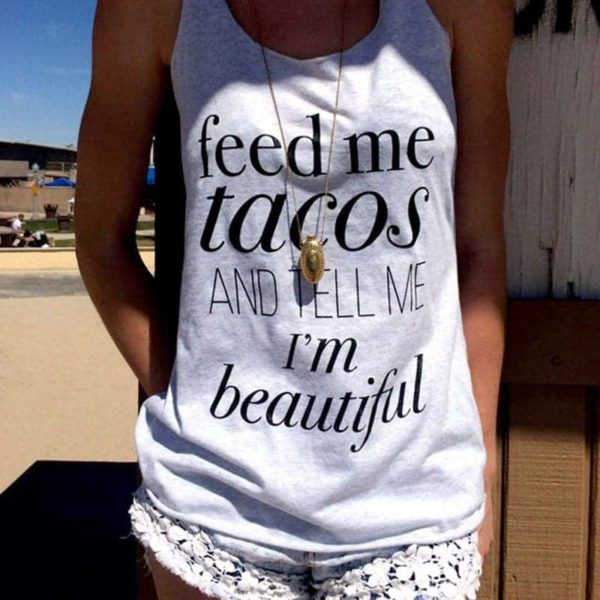 Feed Me Tacos And Tell Me I Am Beautiful Shirt